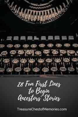 28 Fun First Lines to Begin Ancestor Stories from TreasureChestOfMemories.com