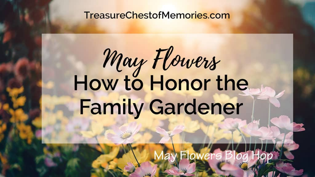 May Flowers how to honor the family gardener blog hop Graphic