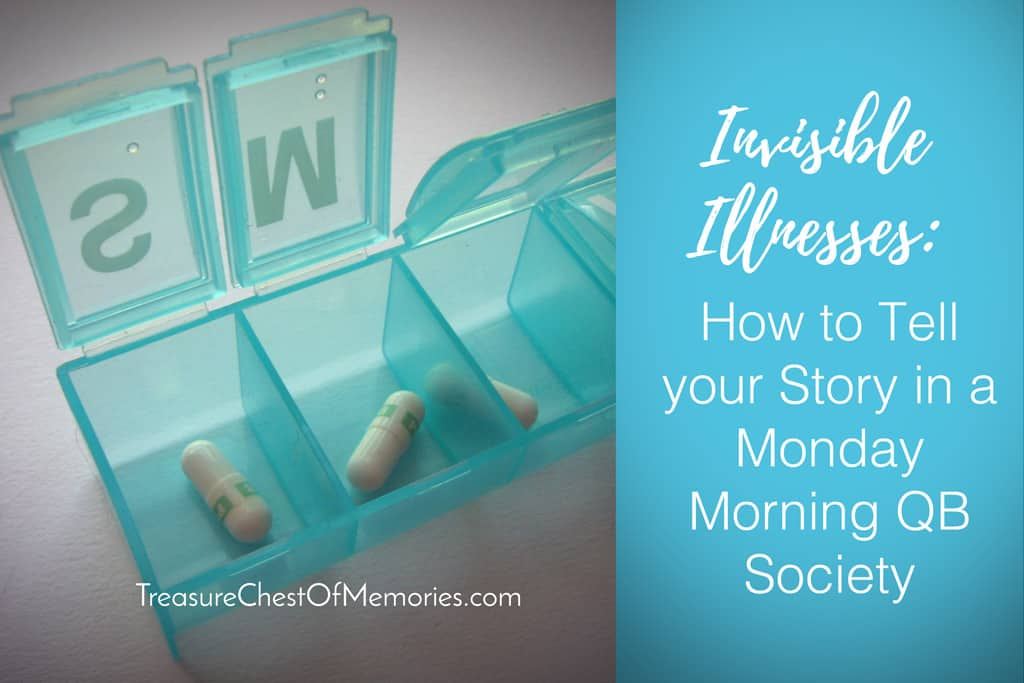 Invisible Illnesses: How to Tell your Story in a Monday Morning QB Society