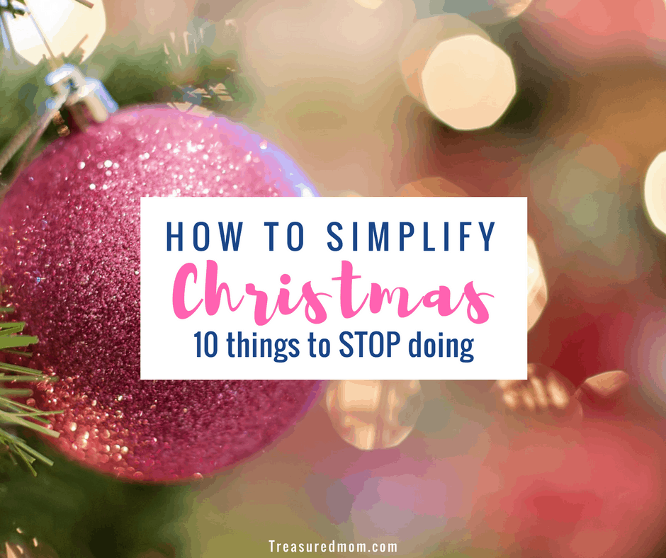 How to Simplify Christmas - 10 Things To Stop Doing