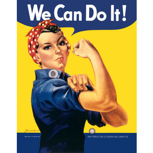 Rose The Riveter, 1942, by J. Howard Miller, helped boost morale with an affirmation.