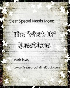The What-If Questions: A Letter To Special Needs Moms