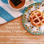"The ""Good Life"" Holiday Challenge"