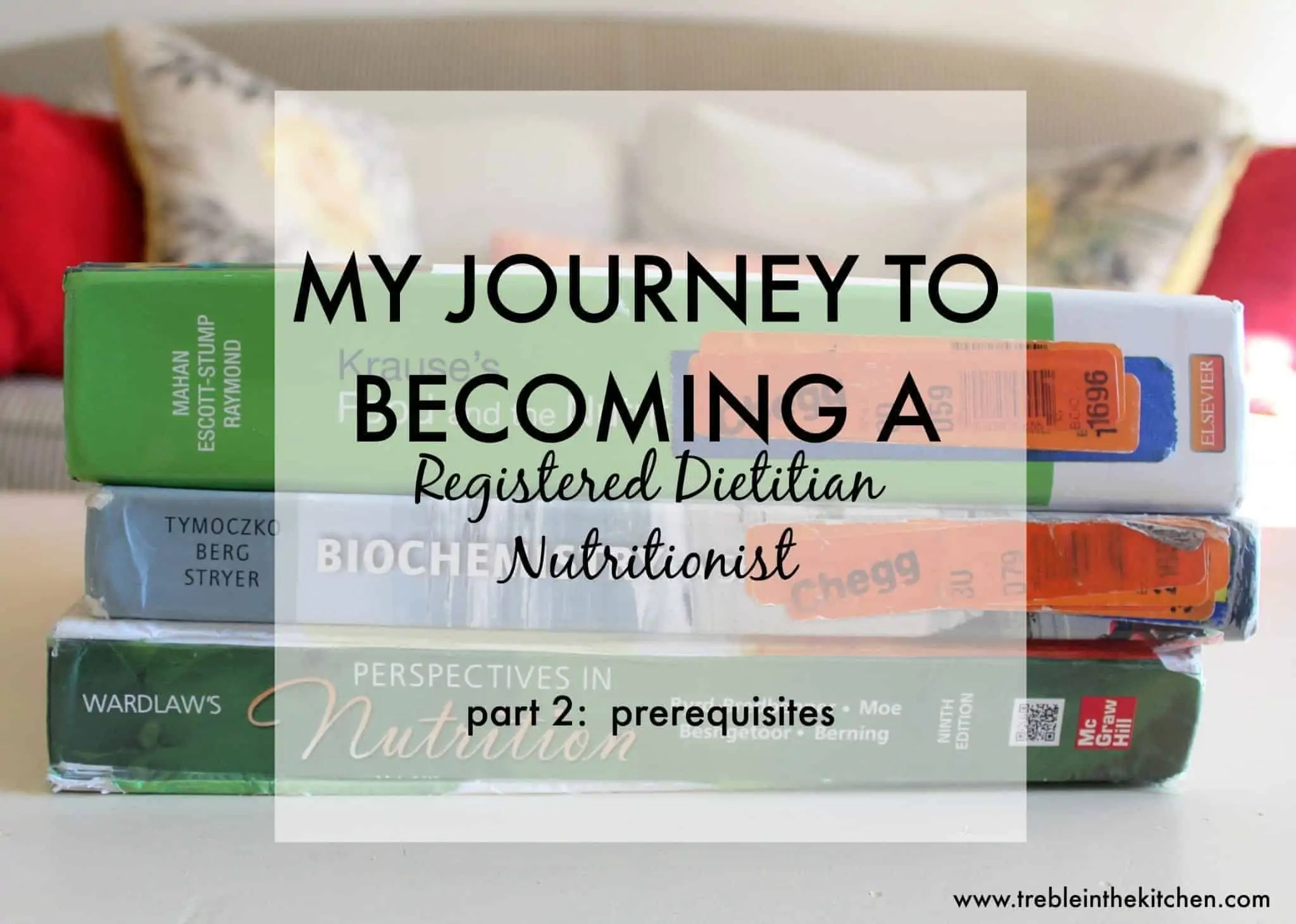 How to Become a Registered Dietitian Nutritionist from Treble in the Kitchen Prerequisites
