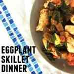 Easy Dinner! Eggplant Skillet