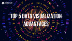 Top 5 data visualization advantages