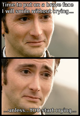 Happy Doctor Sad Doctor: Time to put on a brave face. I will smile without crying... ...unless...YOU start crying...