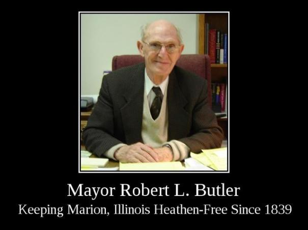 Mayor Robert L. Butler: Keeping Marion, Illinois Heathen-Free Since 1839: Mayor Robert L. Butler: Keeping Marion, Illinois Heathen-Free Since 1839