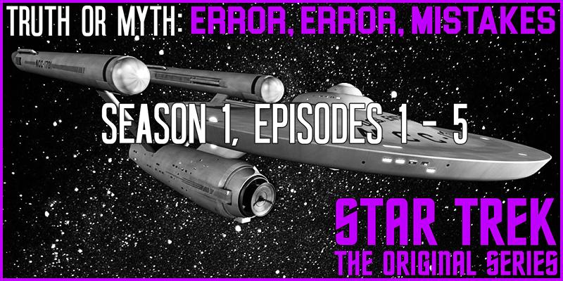 Truth OR Myth?  Error, Error, Mistakes- TOS (Season 1, Part 1)