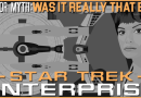 Truth OR Myth? Star Trek: Enterprise, Was It Really That Bad?