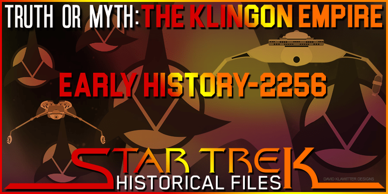 Truth OR Myth- Historical Files- The Klingon Empire – Pt 1
