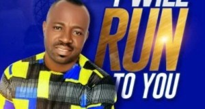 I Will Run To You lyrics By Mfon Ambrose a And His Biography
