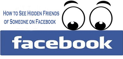 How to See Hidden Friends of Someone on Facebook