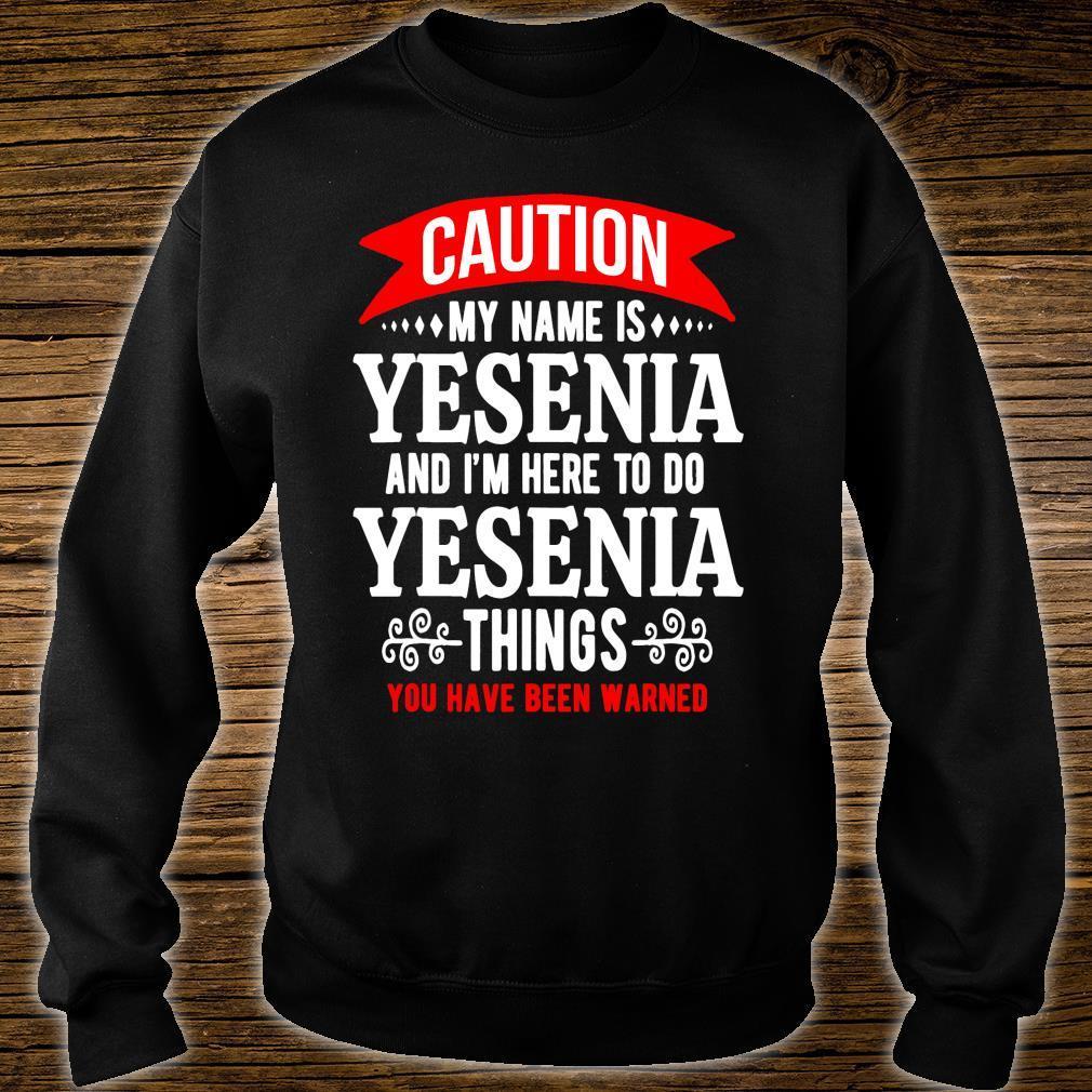 Caution My Name Is Yesenia and I'm Here To Do Yesenia Things Shirt sweater