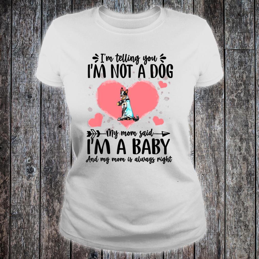 I'm Telling You I'm Not A Cattle Dog Dog Shirt ladies tee