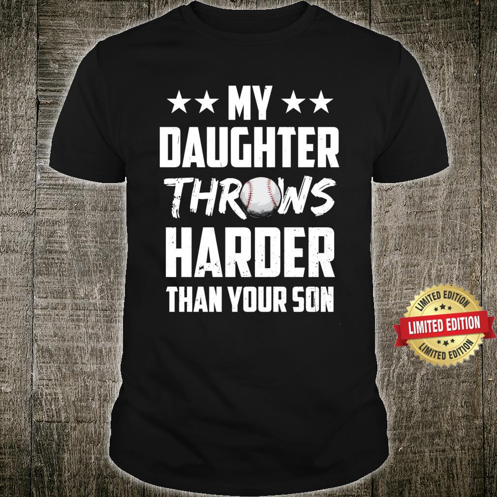 My Daughter Throws Harder Than Your Son Proud Baseball Dad Shirt
