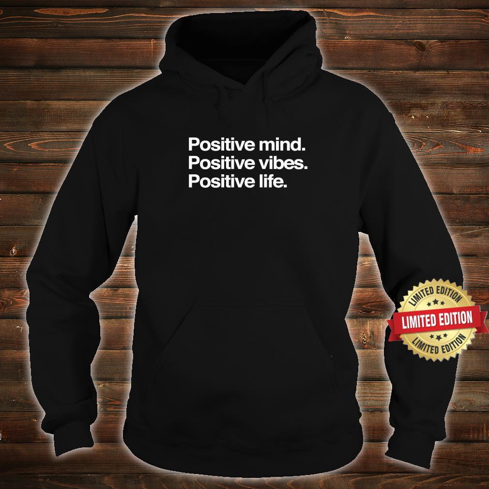 Positive Mind Positive Vibes Positive Life Shirt hoodie