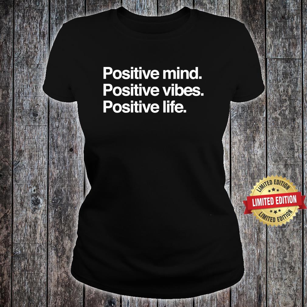Positive Mind Positive Vibes Positive Life Shirt ladies tee
