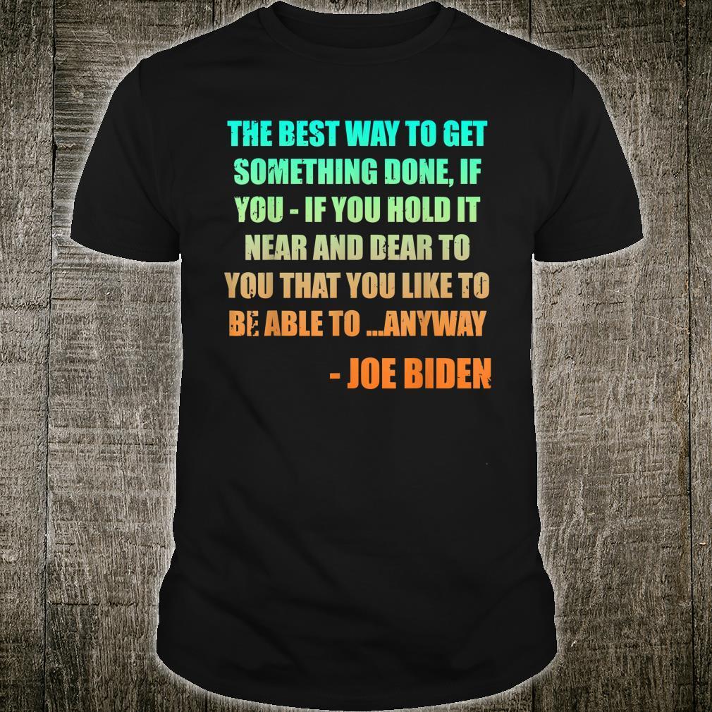 The Best Way To Get Something Done Joe Biden Anyway Shirt