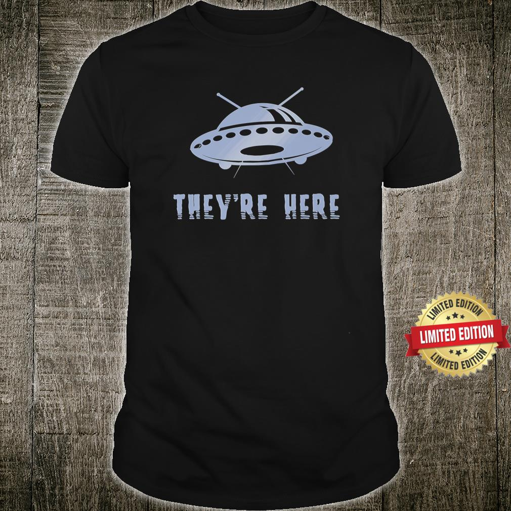 They're Here Space Aliens UFO Extraterrestrials Shirt