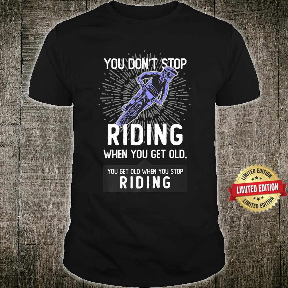 You Don't Stop Riding When You Get Older Mountain Bike Shirt