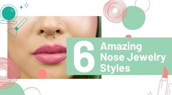 6 Amazing Nose Jewelry Styles for Every Girl
