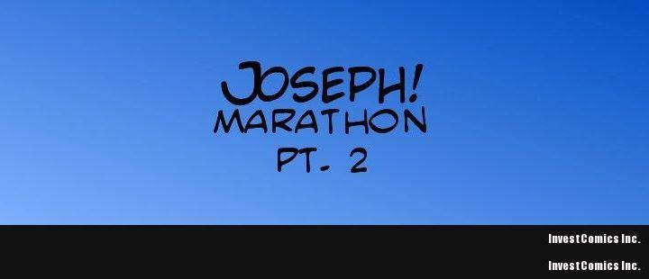 Joseph! Marathon pt. 2