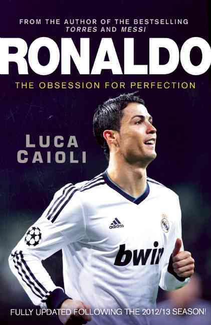 Ronaldo: The Obsession for Perfection by Luca Caioli
