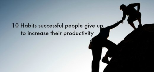 10 Habits successful people give up to increase their productivity