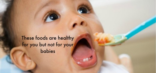 These foods are healthy for you but not for your babies