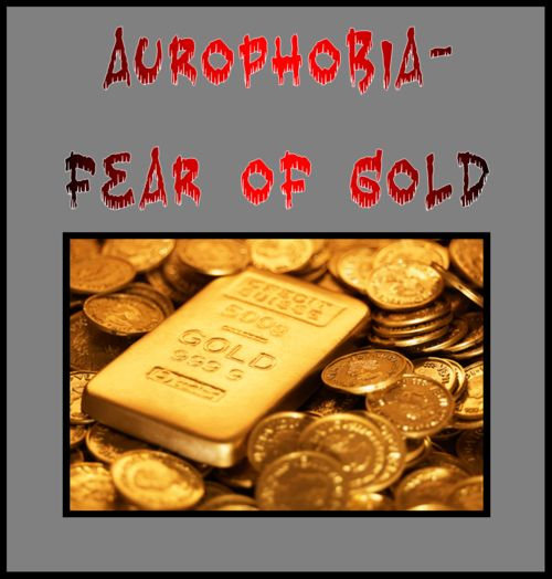 Aurophobia is the fear of gold