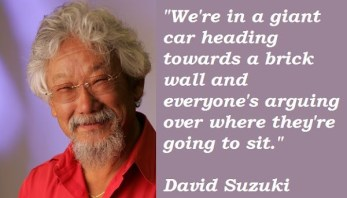 David Suzuki Quotes On Sustainability and David Suzuki's Quotes, Famous And Not Much - Quotationof . Com - DAILY QUOTE IMAGE