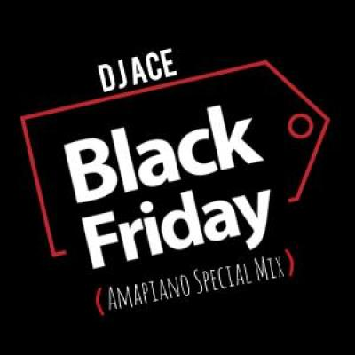 DJ Ace Black Friday Mp3 Music Download Amapiano Special Mix