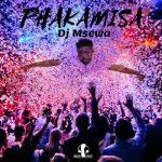 DJ Msewa - Phakamisa