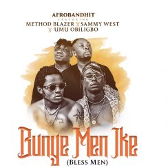 Method Blazer Umu Obiligbo & Sammy West Bunye Men Ike Mp3 Music Download