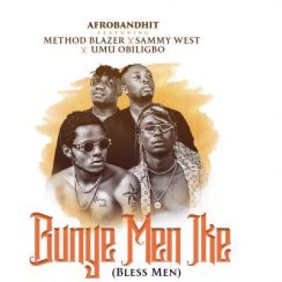 Method Blazer Umu Obiligbo & Sammy West Bunye Men Ike Mp3 Music Download