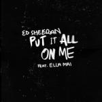 Ed Sheeran Ft Ella Mai - Put It All on Me (Lyrics + Audio)
