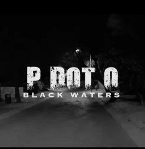 Pdot O Black Waters Music Mp3 Download