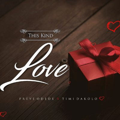 Preye Odede This Kind Love Music Mp3 Download