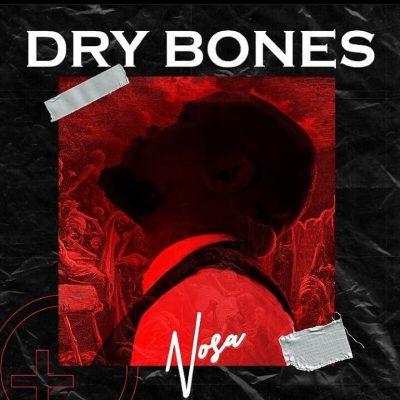 Nosa Dry Bones Music Mp3 Download