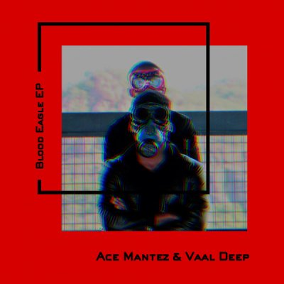 Ace Mantez & Vaal Deep Blood Eagle Full Ep Zip Download