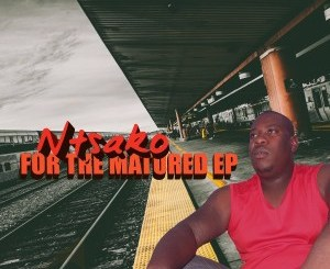 Ntsako For The Matured Ep Zip Download