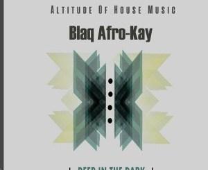 BlaQ Afro-Kay Deep In The Dark full EP Zip File Download