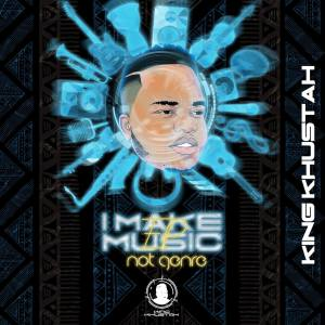 King Khustah I Make Music Not Genre Full Ep Zip File Download