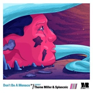 Thorne Miller & Splancnic Don't Be A Menace EP Zip File Download