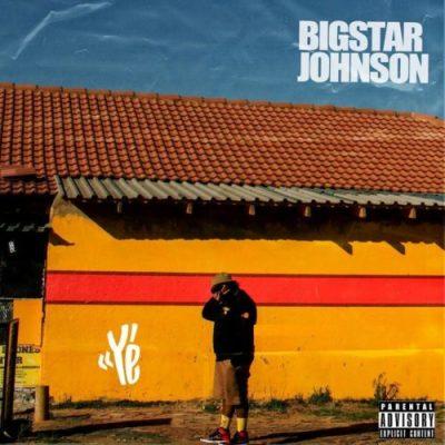 Bigstar Johnson Ye' Download