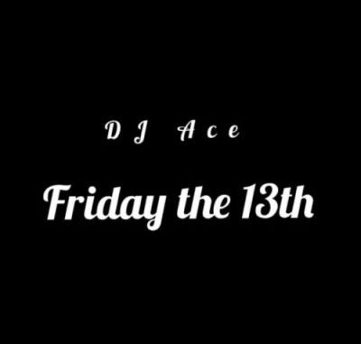 DJ Ace Friday The 13th Download