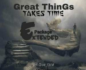 Unique Fam Great Things Take Time Ep Download
