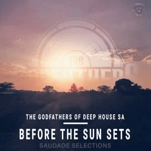 The Godfathers Of Deep House SA Before the Sun Sets Album Download
