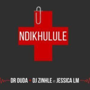 Dr Duda & DJ Zinhle Ndikhulule MP3 Download